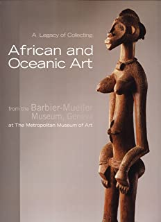 A Legacy of Collecting: African and Oceanic Art From the Barbier-Mueller Museum, Geneva At the Metropolitan Museum of Art