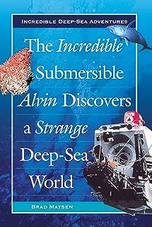 The Incredible Submersible Alvin Discovers a Strange Deep-Sea World (Incredible Deep-Sea Adventures)
