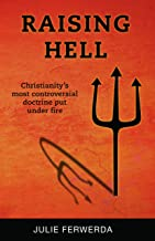 Raising Hell: Christianity's Most Controversial Doctrine Put Under Fire