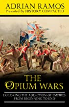 The Opium Wars: Exploring the Addiction of Empires from Beginning to End (English Edition)