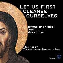 Let Us First Cleanse Ourselves: Hymns of Triodion and Great Lent, Vol. 1