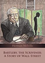 Bartleby, the Scrivener: A Story of Wall-Street (Annotated)