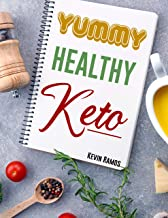 Yummy Healthy Keto: Basic Meal Prep Cookbook For Beginners. How to Eat Your Favorite Foods and Still Lose Weight Simply Wi...