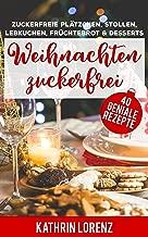 Weihnachten zuckerfrei: Zuckerfreie Plätzchen, Stollen, Lebkuchen, Früchtebrot und Desserts (German Edition)