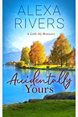 Accidentally Yours: A Steamy Small-Town Romance (Little Sky Romance Book 1) Kindle Edition