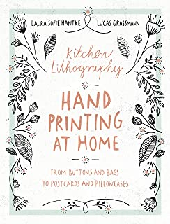 Kitchen Lithography: Hand Printing at Home: From Buttons and Bags to Postcards and Pillowcases (easy techniques for DIY lithography you can create in your kitchen)