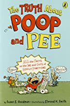 The Truth About Poop and Pee: All the Facts on the Ins and Outs of Bodily Functions