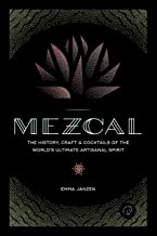 Mezcal: The history, craft and cocktails of the world's ultimate artisanal spirit