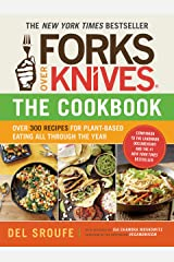 Forks Over Knives—The Cookbook: Over 300 Simple and Delicious Plant-Based Recipes to Help You Lose Weight, Be Healthier, and Feel Better Every Day Kindle Edition