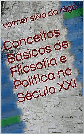 Conceitos Básicos de Filosofia e Política no Século XXI