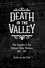 Death in the Valley: Odd Tragedies in the Flathead Valley, Montana 1887-1917