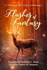 Flashes of Fantasy: A Fantasy Flash Fiction Anthology Kindle Edition