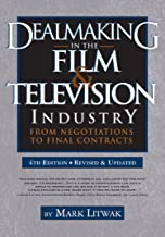 Dealmaking in the Film & Television Industry, 4th Edition: From Negotiations to Final Contracts (Revised and Updated)