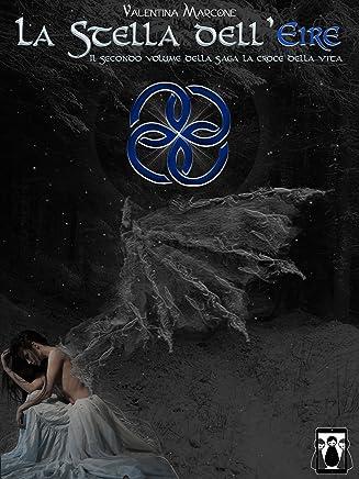 La Stella dellEire (La Croce della Vita Vol. 2)