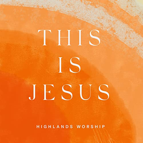 Highlands Worship - This Is Jesus (2021)