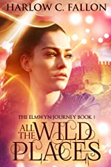 All the Wild Places: The Elmwyn Journey, Book 1 Kindle Edition