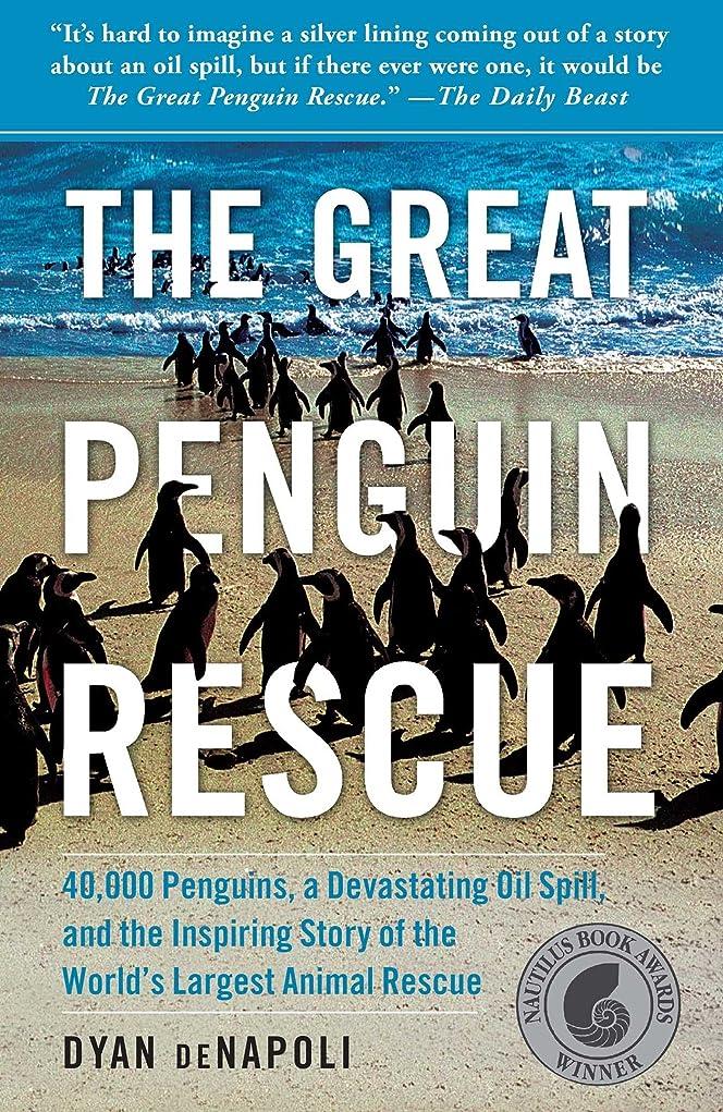 つなぐ小康寸法The Great Penguin Rescue: 40,000 Penguins, a Devastating Oil Spill, and the Inspiring Story of the World's Largest Animal Rescue (English Edition)