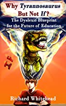Why 'Tyrannosaurus' But Not 'If'?: The Dyslexic Blueprint for the Future of Education (The WhyTy Series Book 1)