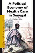 A Political Economy of Health Care in Senegal (African Social Studies Series)