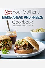 Not Your Mother's Make-Ahead and Freeze Cookbook Revised and Expanded Edition Kindle Edition