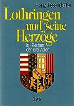 Lothringen und seine Herzöge: Im Zeichen der drei Adler (German Edition)