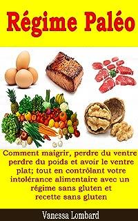 Régime Paléo - Comment maigrir, perdre du ventre, perdre du poids et avoir le ventre plat; tout en contrôlant votre intolérance alimentaire avec un régime ... et recette sans gluten (French Edition)