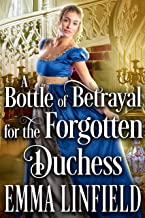 A Bottle of Betrayal for the Forgotten Duchess: A Historical Regency Romance Novel (English Edition)