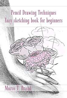 Pencil Drawing Techniques: Easy sketching book for beginners
