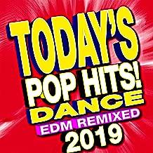 Today's 2019 Pop Hits! Dance EDM Remixed