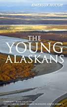 THE YOUNG ALASKANS – Complete 5 Book Collection: Adventures of Three Friends Travelling Across America (Illustrated): The Young Alaskans in the Rockies, ... North & The Young Alaskans on the Missouri