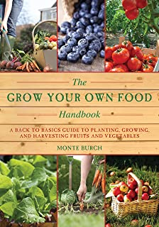 The Grow Your Own Food Handbook: A Back to Basics Guide to Planting, Growing, and Harvesting Fruits and Vegetables (Handbook Series)