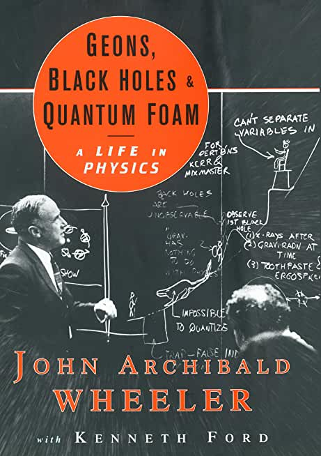 Geons, Black Holes, and Quantum Foam: A Life in Physics (English Edition)