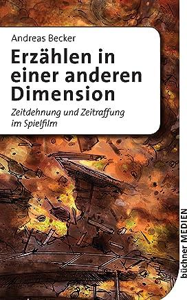 Erzählen in einer anderen Dimension: Zeitdehnung und Zeitraffung im Spielfilm (German Edition)