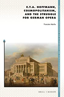 E. T. A. Hoffmann, Cosmopolitanism, and the Struggle for German Opera (Internationale Forschungen Zur Allgemeinen Und Vergleichende)