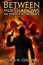 Between False Shadows (The Prophet's Mother Book 3)
