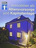 Immobilien als Altersvorsorge und Kapitalanlage - Mit vielen Rechenbeispielen � F�r Selbstnutzer und Immobilieninvestoren