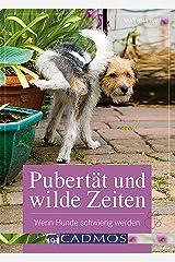 Pubertät und wilde Zeiten: Wenn Hunde schwierig werden (Haltung & Erziehung) Kindle Ausgabe