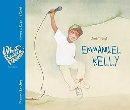 Emmanuel Kelly: Dream Big! (What Really Matters)