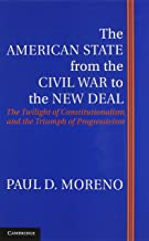 The American State from the Civil War to the New Deal: The Twilight of Constitutionalism and the Triumph of Progressivism