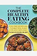 The Complete Healthy Eating Cookbook: Fuss-Free Recipes and Flexible Meal Plans for Healthier Living Kindle Edition