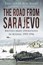 The Road From Sarajevo: British Army Operations In Bosnia, 1995-1996 (English Edition)