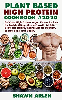 PLANT BASED HIGH PROTEIN COOKBOOK #2020: Delicious High Protein Vegan Fitness Recipes for Bodybuilding, Muscle Growth, Ath...