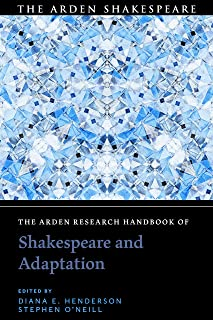 The Arden Research Handbook of Shakespeare and Adaptation