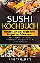 Sushi Kochbuch für Anfänger und Profis: Die große Sushi B
