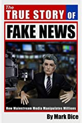 The True Story of Fake News: How Mainstream Media Manipulates Millions Kindle Edition