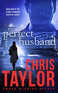 The Perfect Husband - Book One of the Sydney Harbour Hospital Series: A gripping, emotionally charged start to the new Chris Taylor series.