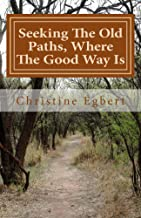 Seeking The Old Paths, Where The Good Way Is