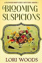 Blooming Suspicions (A Flower Shop Cozy Mystery Book 1)