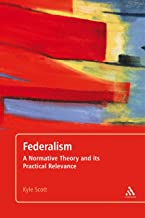 Federalism: A Normative Theory and its Practical Relevance