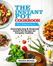 THE INSTANT POT COOKBOOK FOR BEGINNERS: Amazingly Easy & Foolproof Instant Pot Recipes for Everyday Cooking (English Edition)